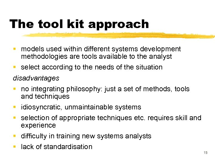 The tool kit approach § models used within different systems development methodologies are tools