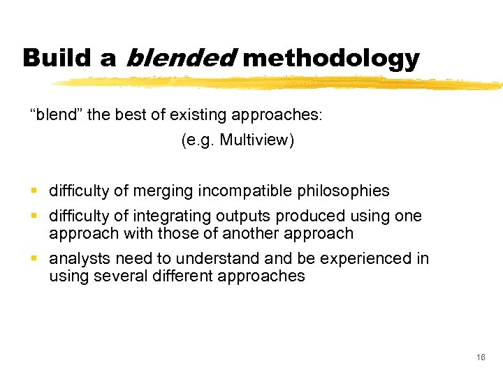 """Build a blended methodology """"blend"""" the best of existing approaches: (e. g. Multiview) §"""