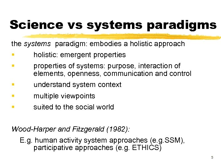 Science vs systems paradigms the systems paradigm: embodies a holistic approach § § holistic: