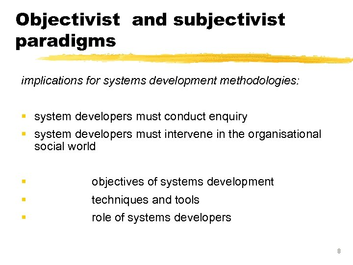 Objectivist and subjectivist paradigms implications for systems development methodologies: § system developers must conduct