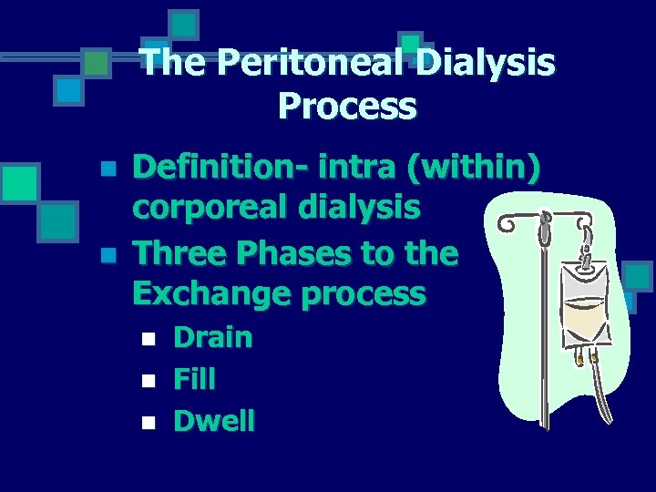 The Peritoneal Dialysis Process n n Definition- intra (within) corporeal dialysis Three Phases to