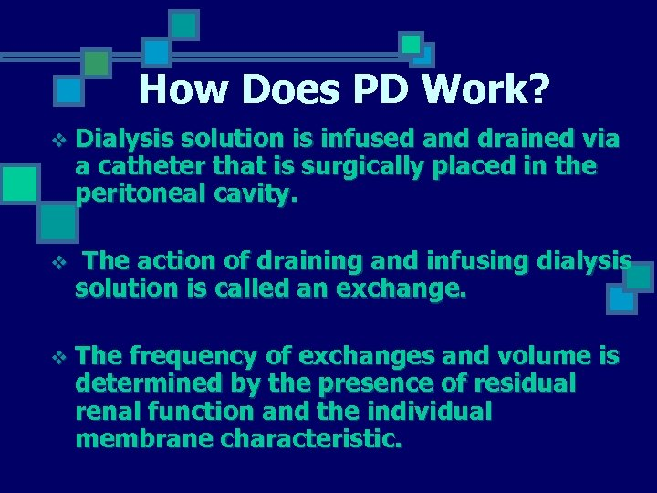 How Does PD Work? v Dialysis solution is infused and drained via a catheter