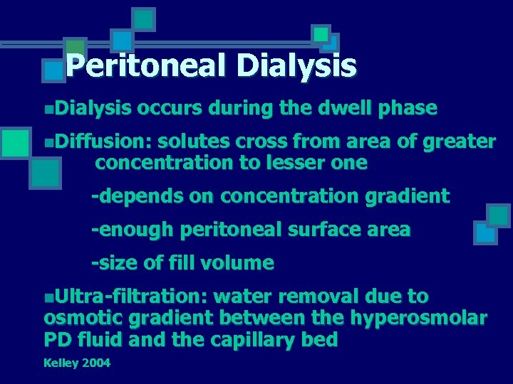 Peritoneal Dialysis n. Dialysis occurs during the dwell phase n. Diffusion: solutes cross from