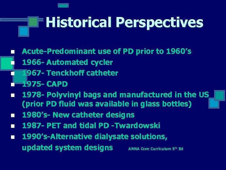 Historical Perspectives n n n n Acute-Predominant use of PD prior to 1960's 1966