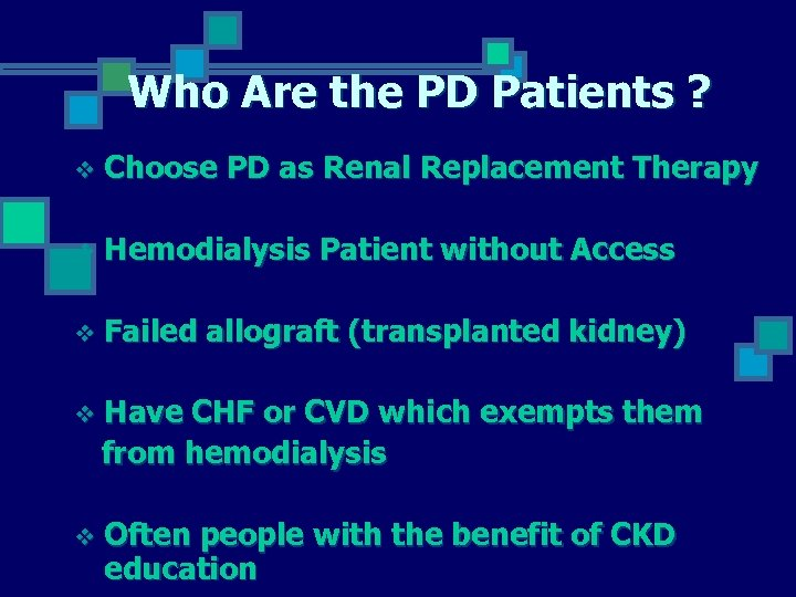 Who Are the PD Patients ? v Choose PD as Renal Replacement Therapy v