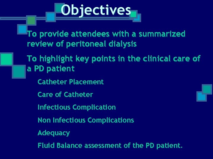 Objectives To provide attendees with a summarized review of peritoneal dialysis To highlight key