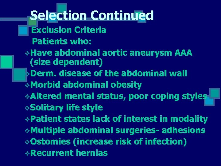 Selection Continued Exclusion Criteria Patients who: v. Have abdominal aortic aneurysm AAA (size dependent)
