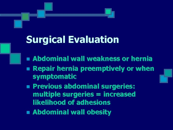 Surgical Evaluation n n Abdominal wall weakness or hernia Repair hernia preemptively or when