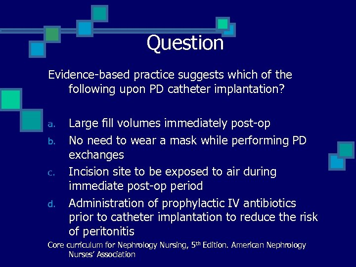 Question Evidence-based practice suggests which of the following upon PD catheter implantation? a. b.
