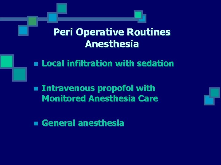 Peri Operative Routines Anesthesia n Local infiltration with sedation n Intravenous propofol with Monitored