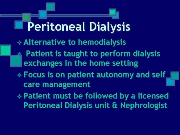 Peritoneal Dialysis v Alternative to hemodialysis v Patient is taught to perform dialysis exchanges