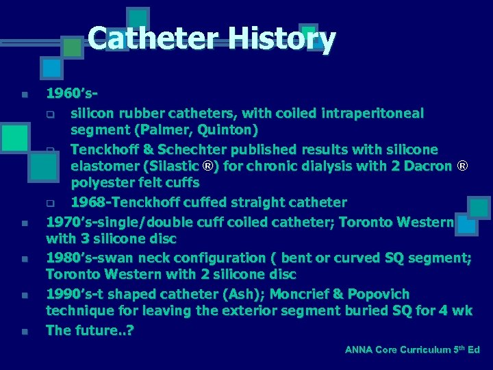Catheter History n n n 1960'sq silicon rubber catheters, with coiled intraperitoneal segment (Palmer,
