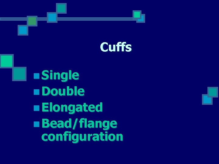 Cuffs n Single n Double n Elongated n Bead/flange configuration