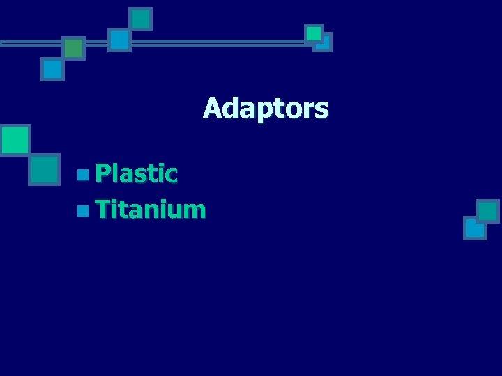 Adaptors n Plastic n Titanium