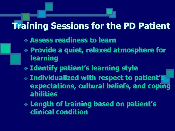 Training Sessions for the PD Patient Assess readiness to learn v Provide a quiet,