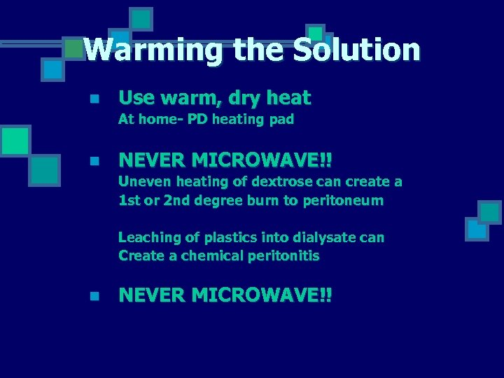 Warming the Solution n Use warm, dry heat At home- PD heating pad n