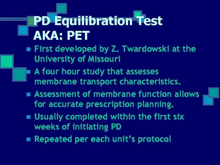 PD Equilibration Test AKA: PET n n n First developed by Z. Twardowski at