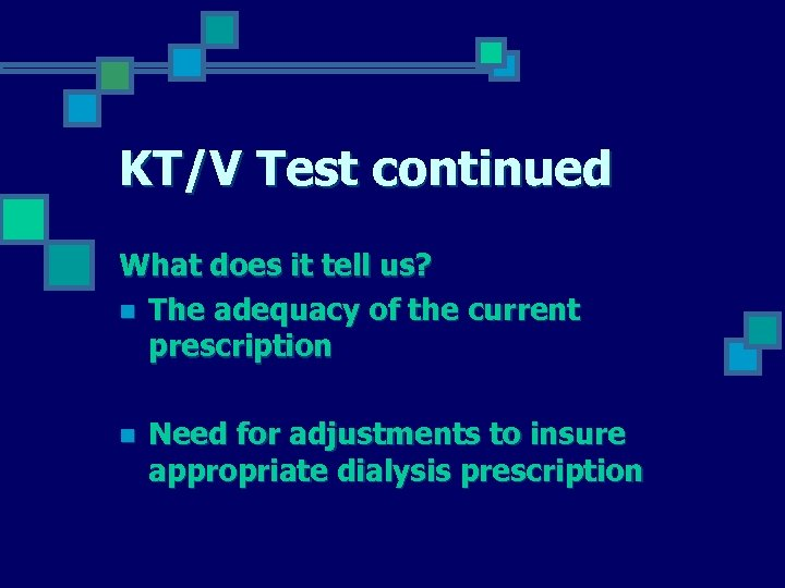 KT/V Test continued What does it tell us? n The adequacy of the current