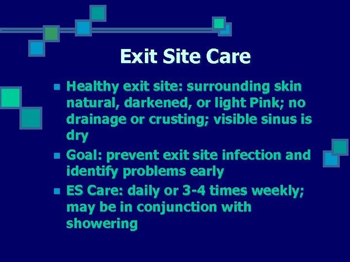 Exit Site Care n n n Healthy exit site: surrounding skin natural, darkened, or