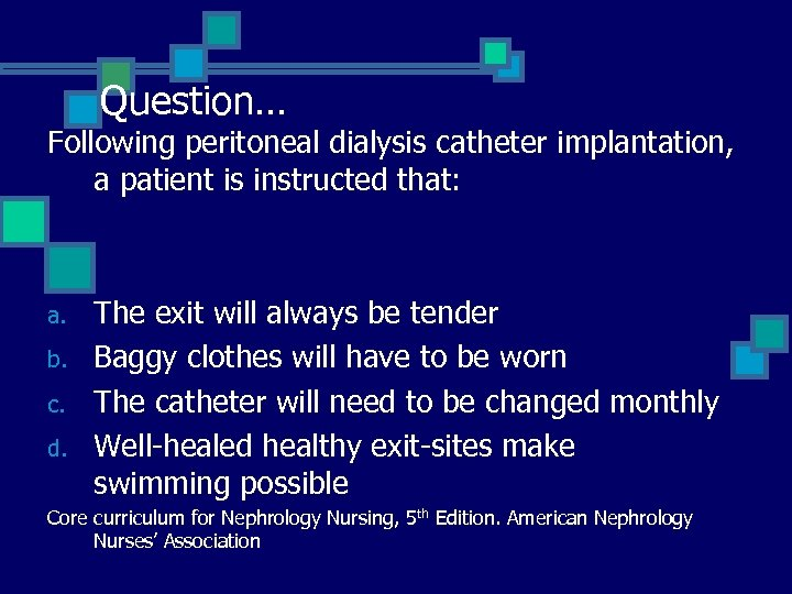 Question… Following peritoneal dialysis catheter implantation, a patient is instructed that: a. b. c.