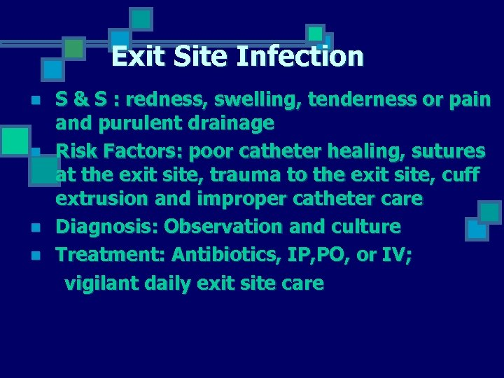 Exit Site Infection n n S & S : redness, swelling, tenderness or pain