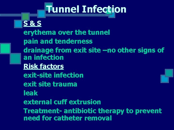 Tunnel Infection S&S erythema over the tunnel pain and tenderness drainage from exit site