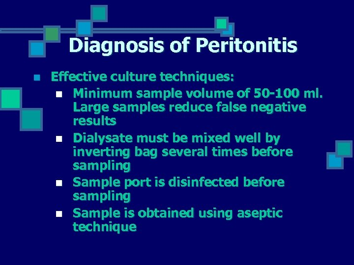 Diagnosis of Peritonitis n Effective culture techniques: n Minimum sample volume of 50 -100