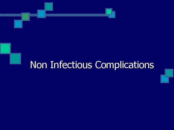 Non Infectious Complications