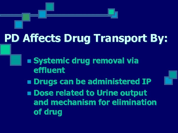PD Affects Drug Transport By: Systemic drug removal via effluent n Drugs can be