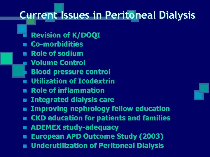 Current Issues in Peritoneal Dialysis n n n n Revision of K/DOQI Co-morbidities Role