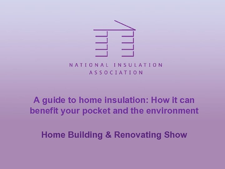 A guide to home insulation: How it can benefit your pocket and the environment