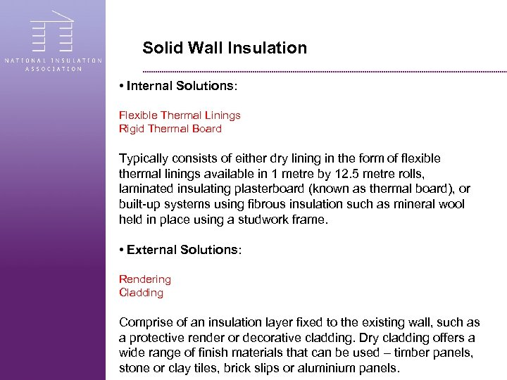 Solid Wall Insulation • Internal Solutions: Flexible Thermal Linings Rigid Thermal Board Typically consists