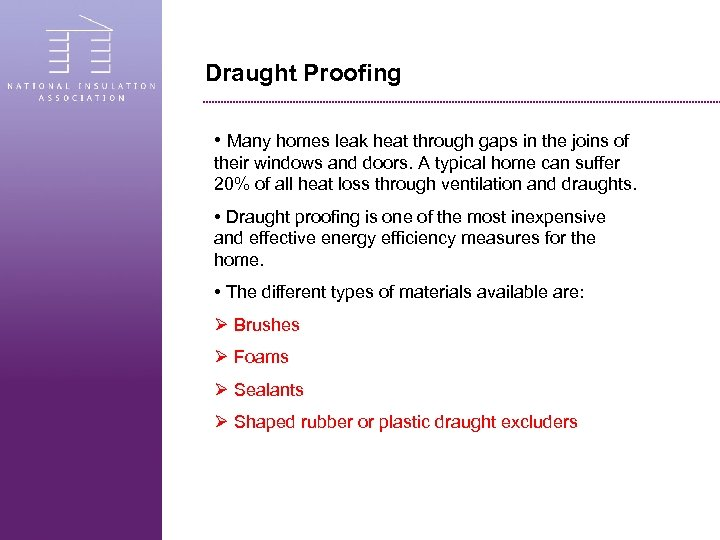 Draught Proofing • Many homes leak heat through gaps in the joins of their
