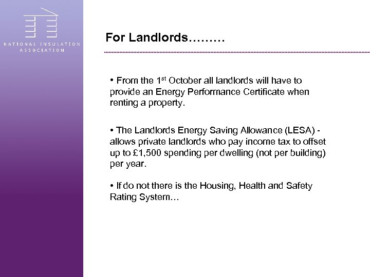For Landlords……… • From the 1 st October all landlords will have to provide