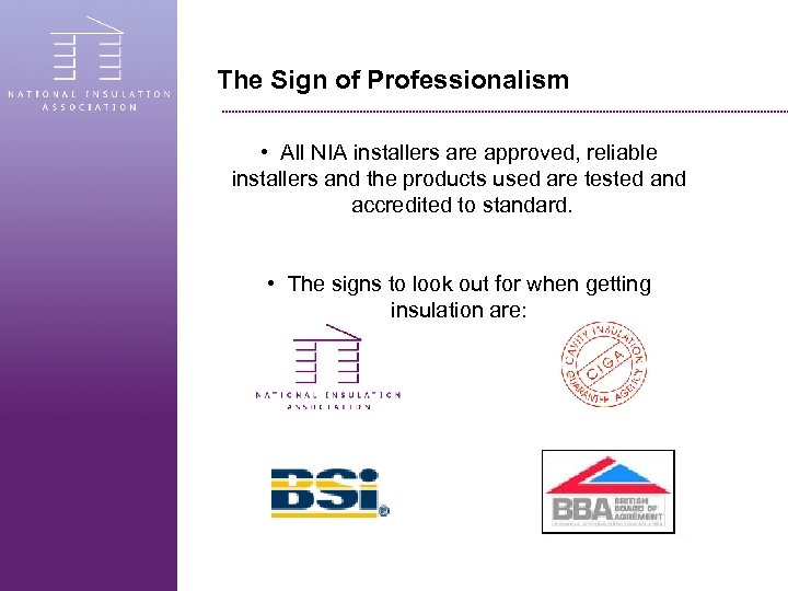 The Sign of Professionalism • All NIA installers are approved, reliable installers and the