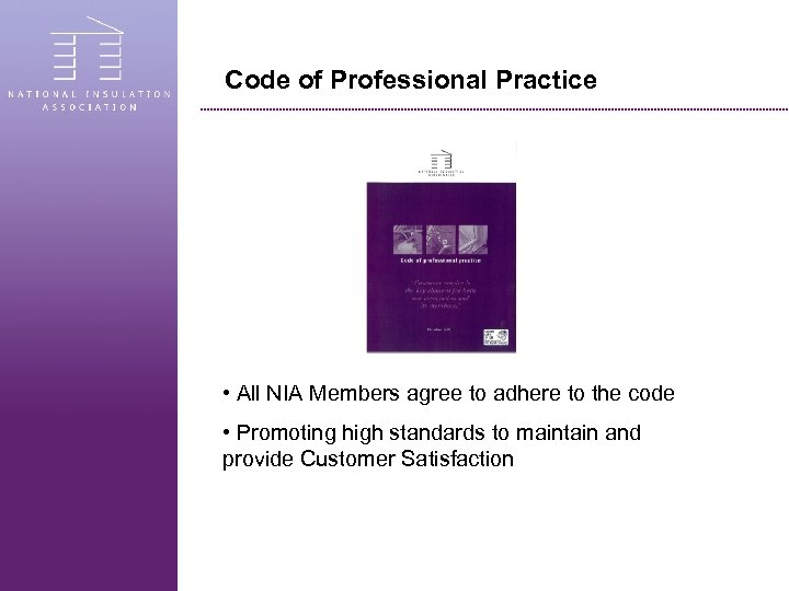 Code of Professional Practice • All NIA Members agree to adhere to the code