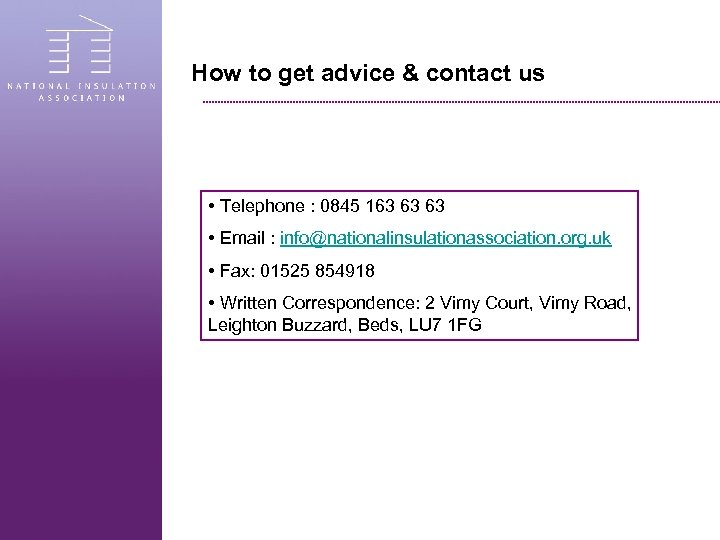 How to get advice & contact us • Telephone : 0845 163 63 63