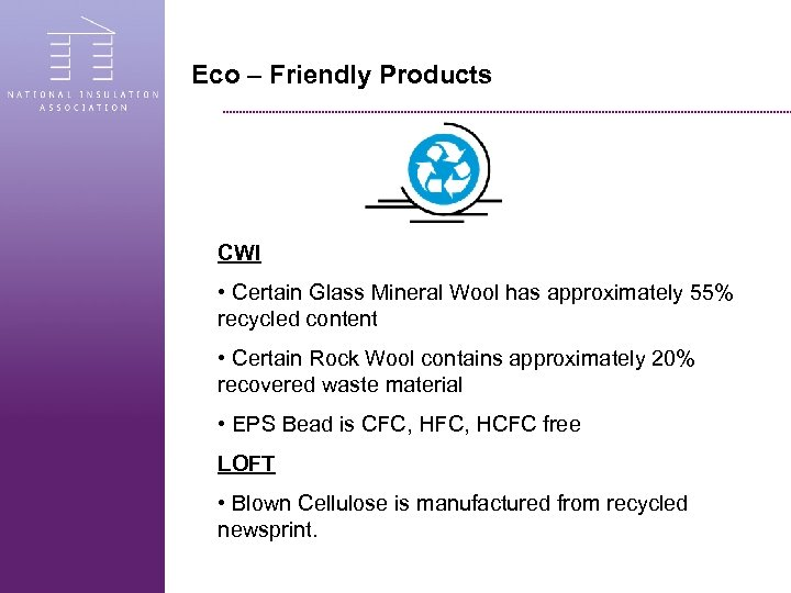 Eco – Friendly Products CWI • Certain Glass Mineral Wool has approximately 55% recycled