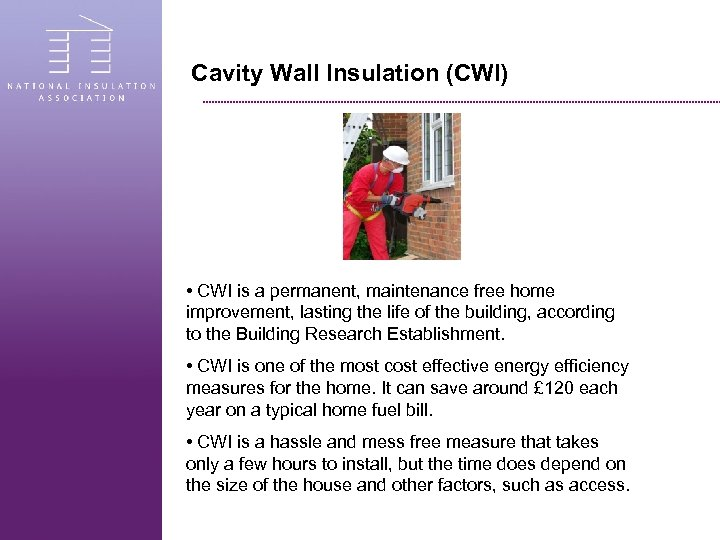 Cavity Wall Insulation (CWI) • CWI is a permanent, maintenance free home improvement, lasting