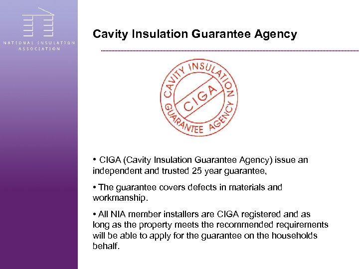 Cavity Insulation Guarantee Agency • CIGA (Cavity Insulation Guarantee Agency) issue an independent and