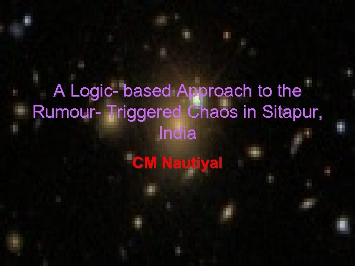 A Logic- based Approach to the Rumour- Triggered Chaos in Sitapur, India CM Nautiyal