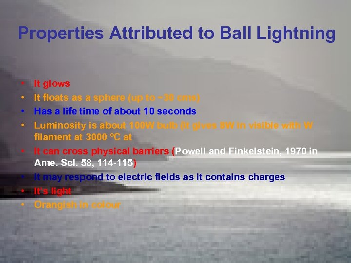 Properties Attributed to Ball Lightning • • It glows It floats as a sphere