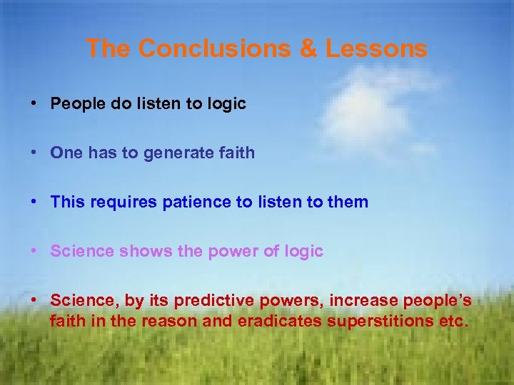 The Conclusions & Lessons • People do listen to logic • One has to