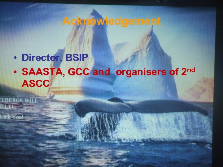 Acknowledgement • Director, BSIP • SAASTA, GCC and organisers of 2 nd ASCC