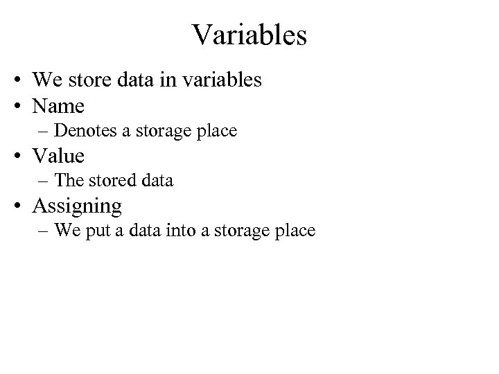Variables • We store data in variables • Name – Denotes a storage place