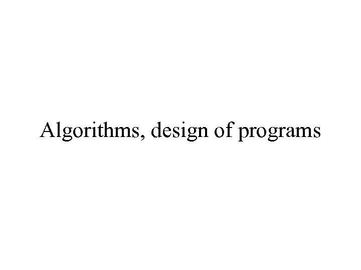 Algorithms, design of programs