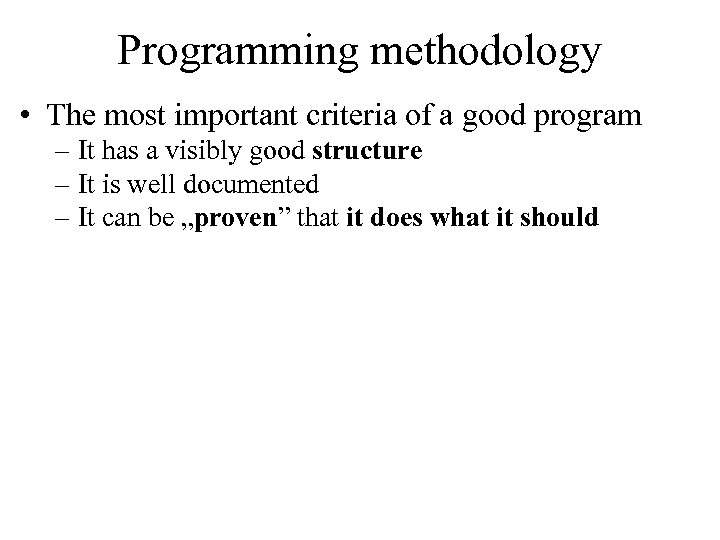 Programming methodology • The most important criteria of a good program – It has