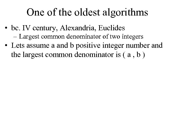 One of the oldest algorithms • bc. IV century, Alexandria, Euclides – Largest common