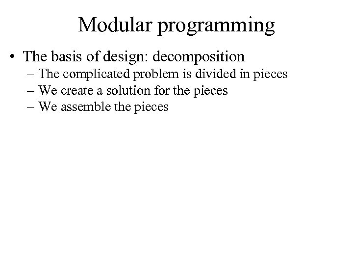 Modular programming • The basis of design: decomposition – The complicated problem is divided