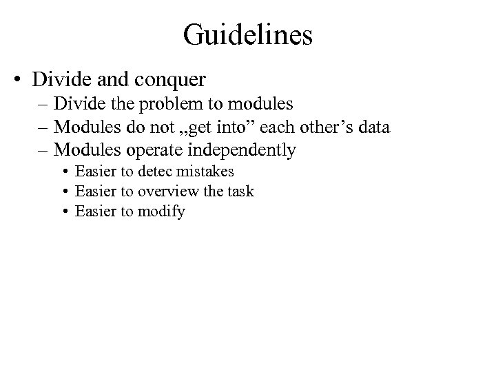 Guidelines • Divide and conquer – Divide the problem to modules – Modules do